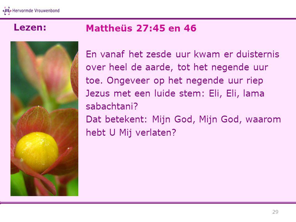 Lezen: Mattheüs 27:45 en 46.