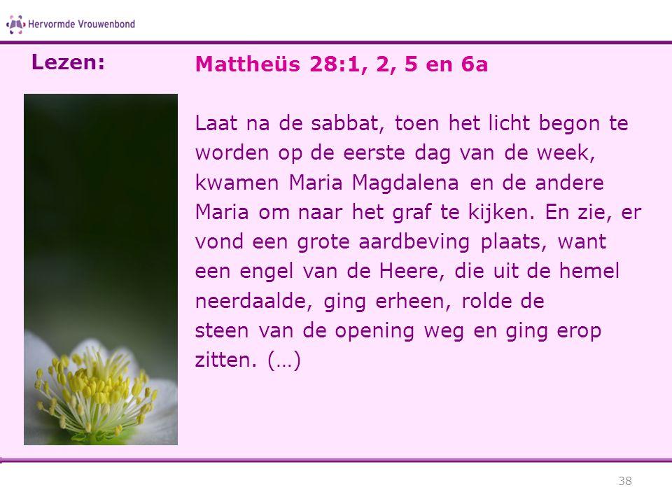 Lezen: Mattheüs 28:1, 2, 5 en 6a.