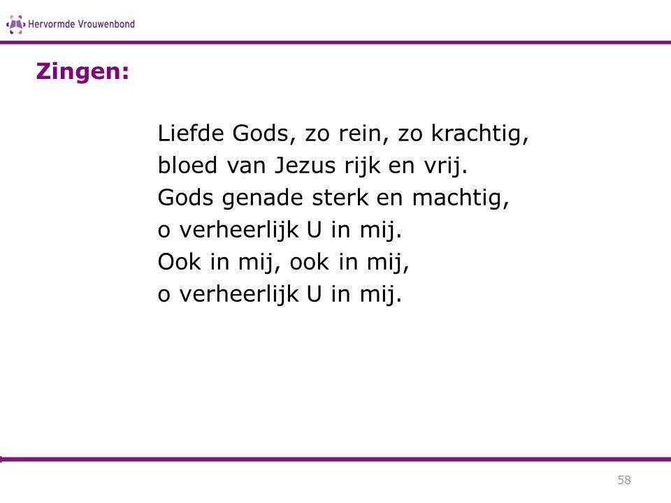 Zingen: Liefde Gods, zo rein, zo krachtig, bloed van Jezus rijk en vrij. Gods genade sterk en machtig,