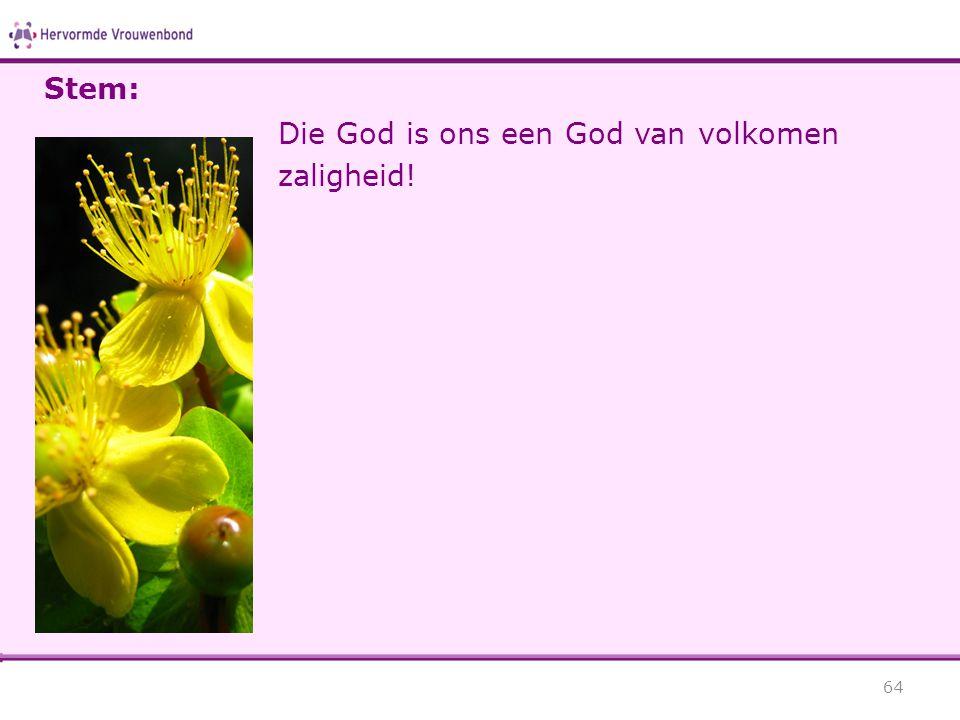 Stem: Die God is ons een God van volkomen zaligheid!