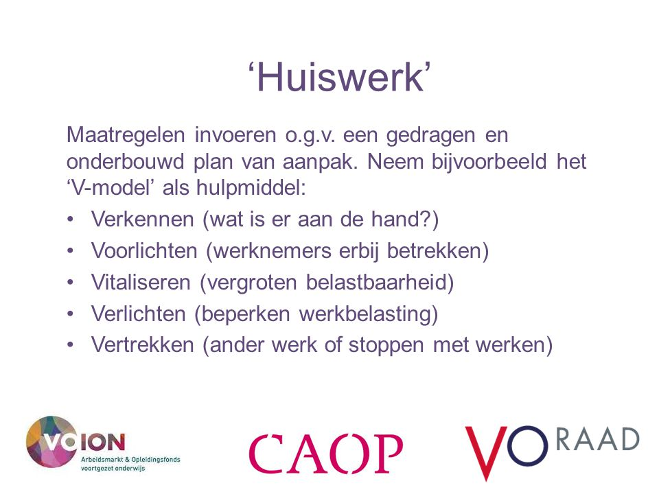 'Huiswerk' Maatregelen invoeren o.g.v. een gedragen en onderbouwd plan van aanpak. Neem bijvoorbeeld het 'V-model' als hulpmiddel: