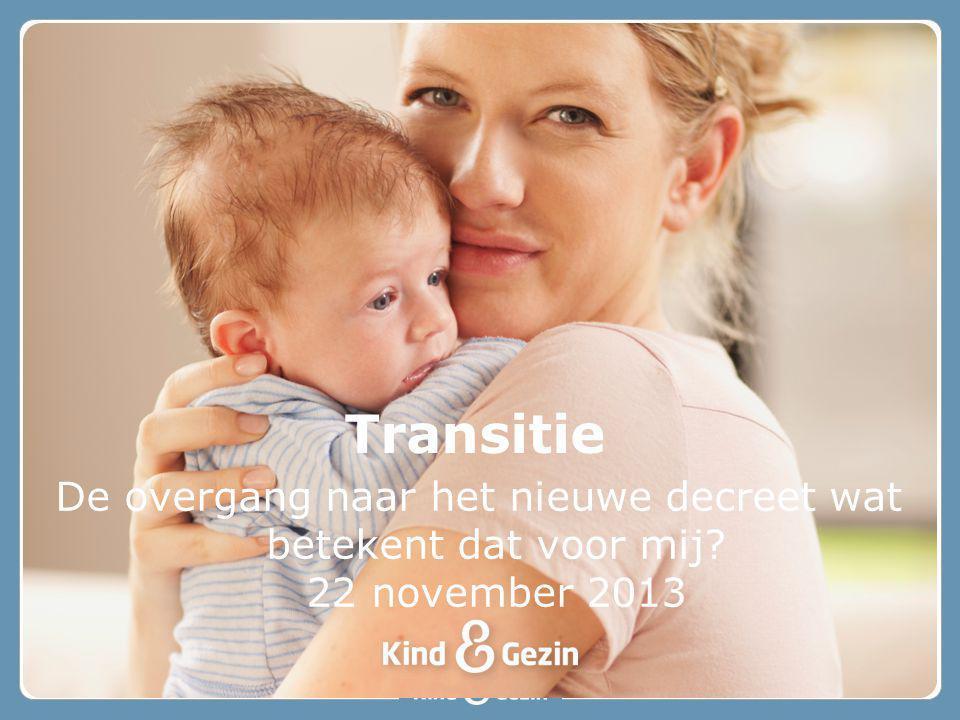 Transitie De overgang naar het nieuwe decreet wat betekent dat voor mij 22 november 2013