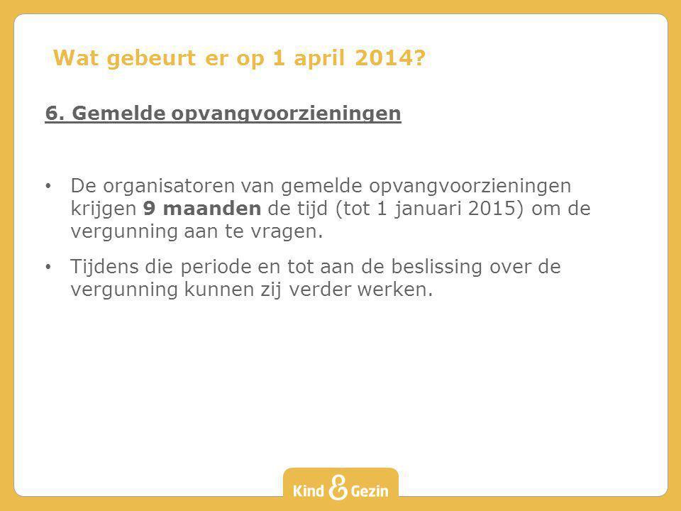 Wat gebeurt er op 1 april 2014 6. Gemelde opvangvoorzieningen