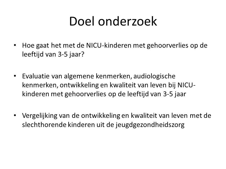 Doel onderzoek Hoe gaat het met de NICU-kinderen met gehoorverlies op de leeftijd van 3-5 jaar
