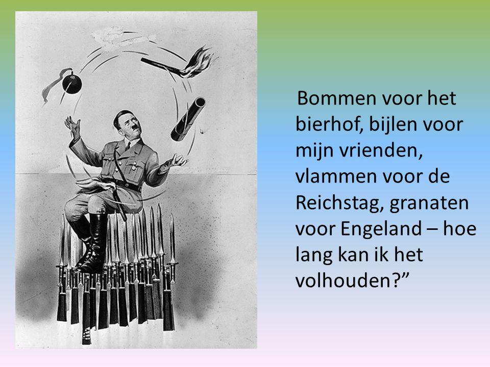 Bommen voor het bierhof, bijlen voor mijn vrienden, vlammen voor de Reichstag, granaten voor Engeland – hoe lang kan ik het volhouden
