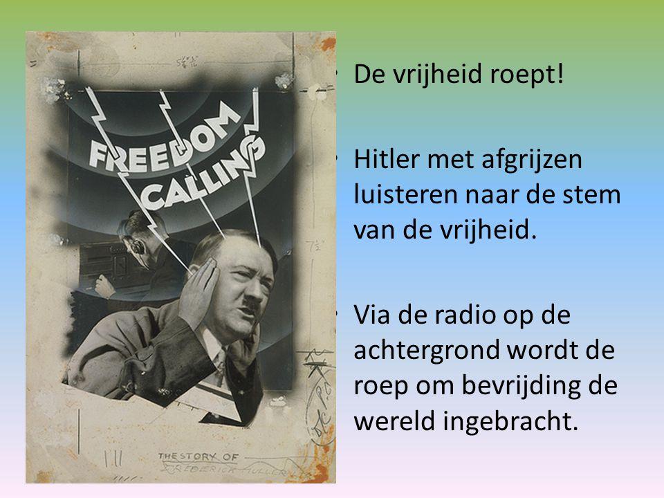 Hitler met afgrijzen luisteren naar de stem van de vrijheid.
