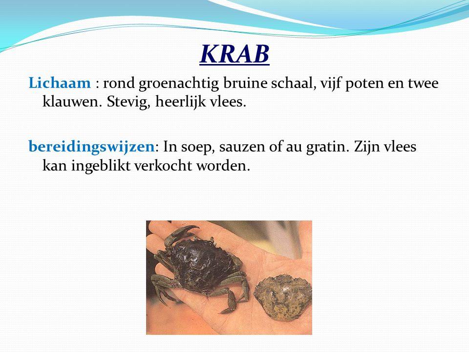 KRAB Lichaam : rond groenachtig bruine schaal, vijf poten en twee klauwen. Stevig, heerlijk vlees.