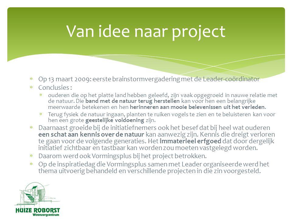 Van idee naar project Op 13 maart 2009: eerste brainstormvergadering met de Leader-coördinator. Conclusies :