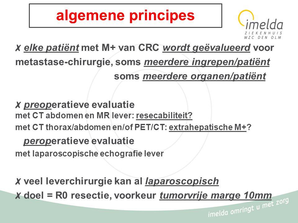 algemene principes ✗ elke patiënt met M+ van CRC wordt geëvalueerd voor. metastase-chirurgie, soms meerdere ingrepen/patiënt.