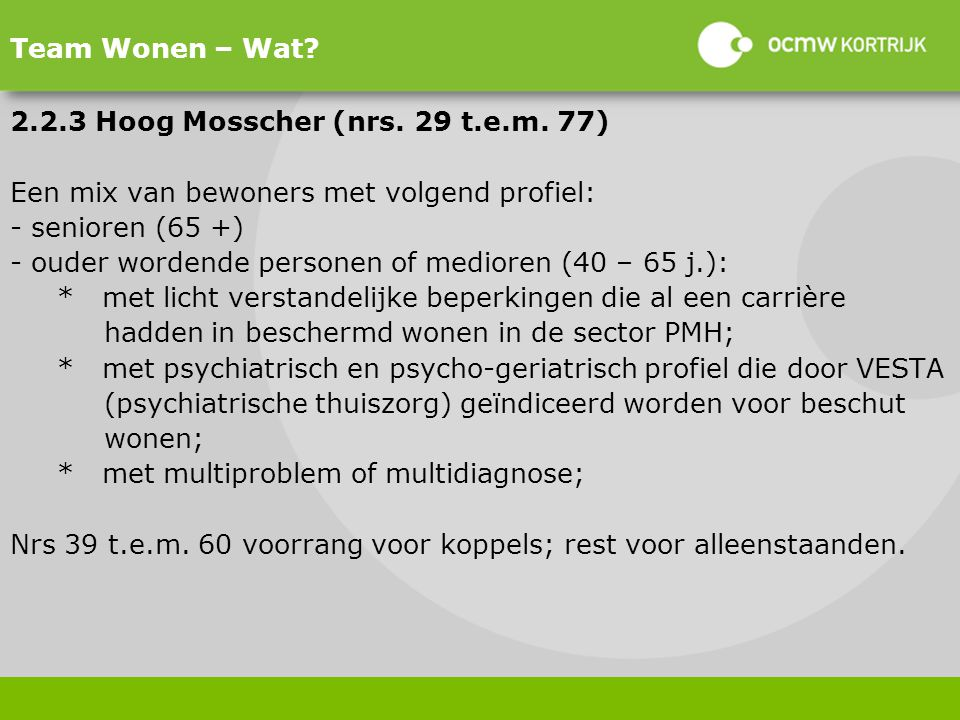 Team Wonen – Wat 2.2.3 Hoog Mosscher (nrs. 29 t.e.m. 77) Een mix van bewoners met volgend profiel: