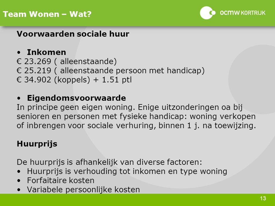 Team Wonen – Wat Voorwaarden sociale huur. Inkomen. € 23.269 ( alleenstaande) € 25.219 ( alleenstaande persoon met handicap)