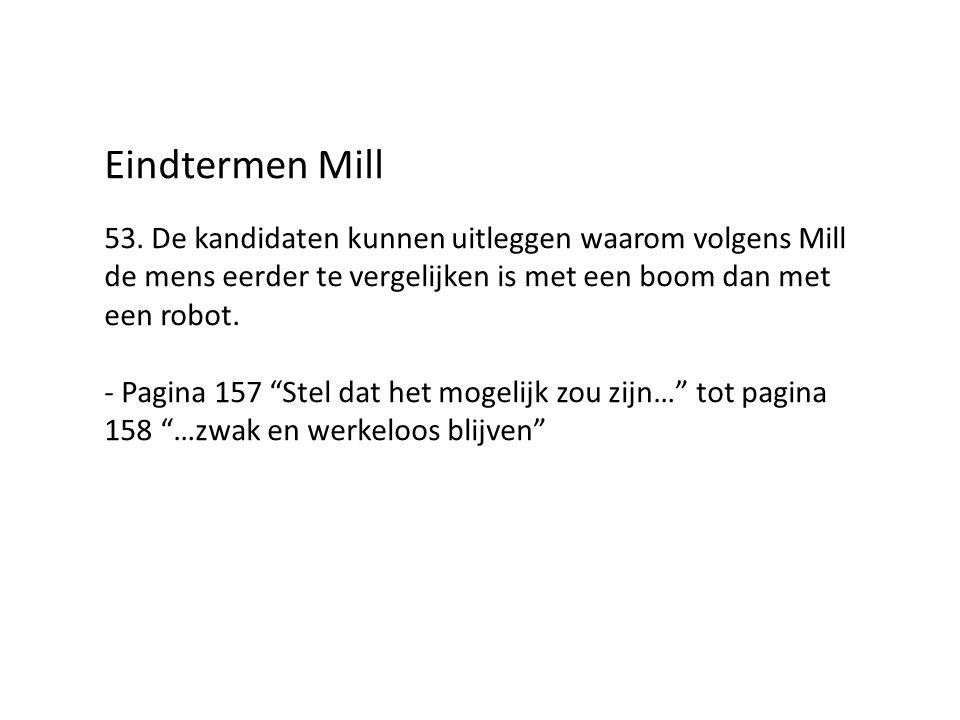 Eindtermen Mill 53. De kandidaten kunnen uitleggen waarom volgens Mill de mens eerder te vergelijken is met een boom dan met een robot.