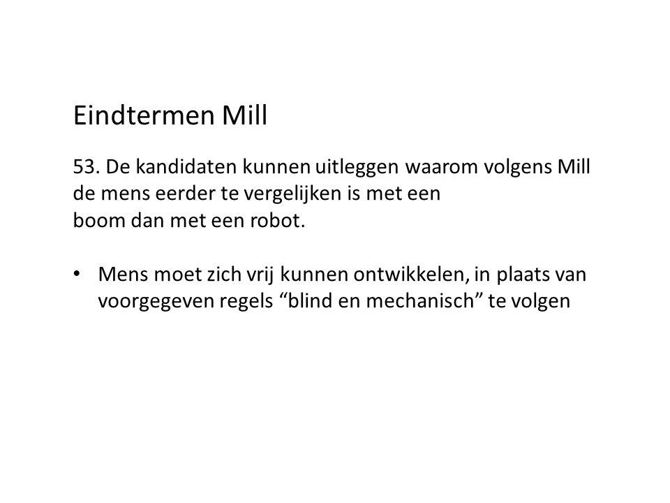 Eindtermen Mill 53. De kandidaten kunnen uitleggen waarom volgens Mill de mens eerder te vergelijken is met een.