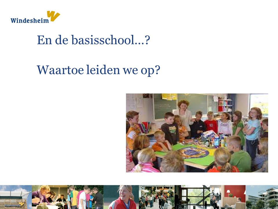 En de basisschool… Waartoe leiden we op