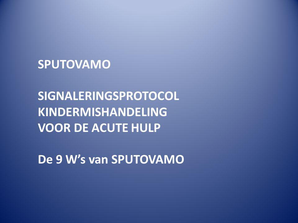 SPUTOVAMO SIGNALERINGSPROTOCOL KINDERMISHANDELING VOOR DE ACUTE HULP De 9 W's van SPUTOVAMO