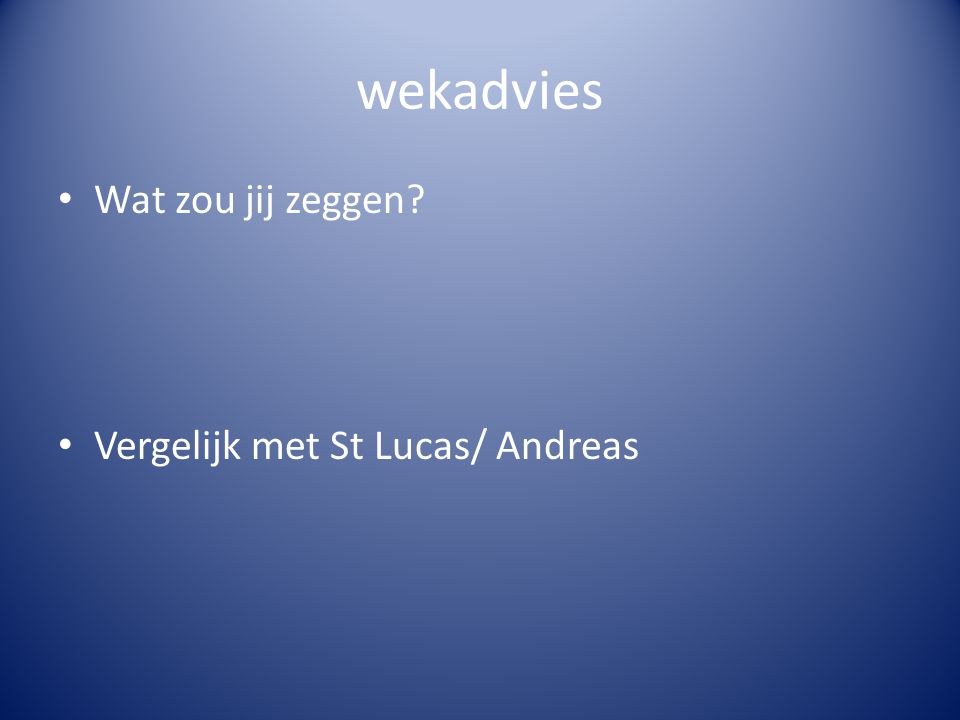 wekadvies Wat zou jij zeggen Vergelijk met St Lucas/ Andreas