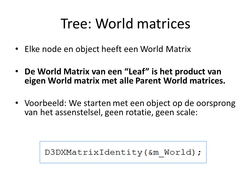 Tree: World matrices Elke node en object heeft een World Matrix