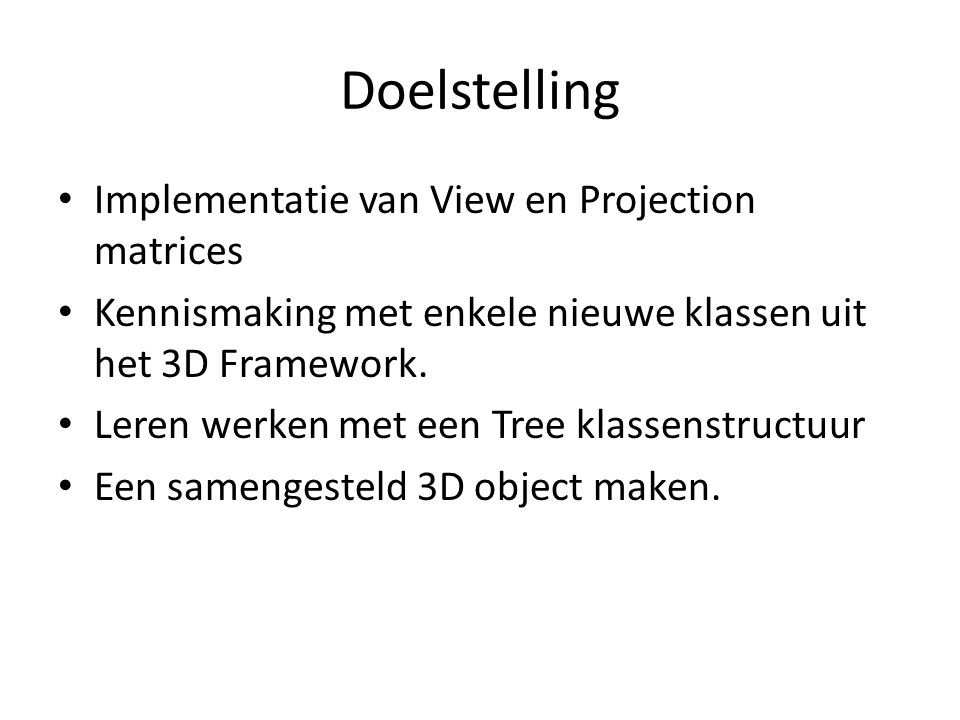 Doelstelling Implementatie van View en Projection matrices