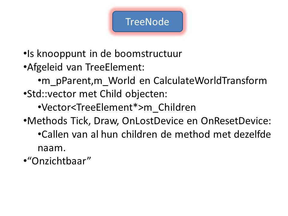 TreeNode Is knooppunt in de boomstructuur. Afgeleid van TreeElement: m_pParent,m_World en CalculateWorldTransform.