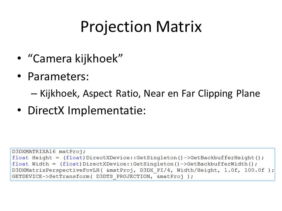 Projection Matrix Camera kijkhoek Parameters: DirectX Implementatie: