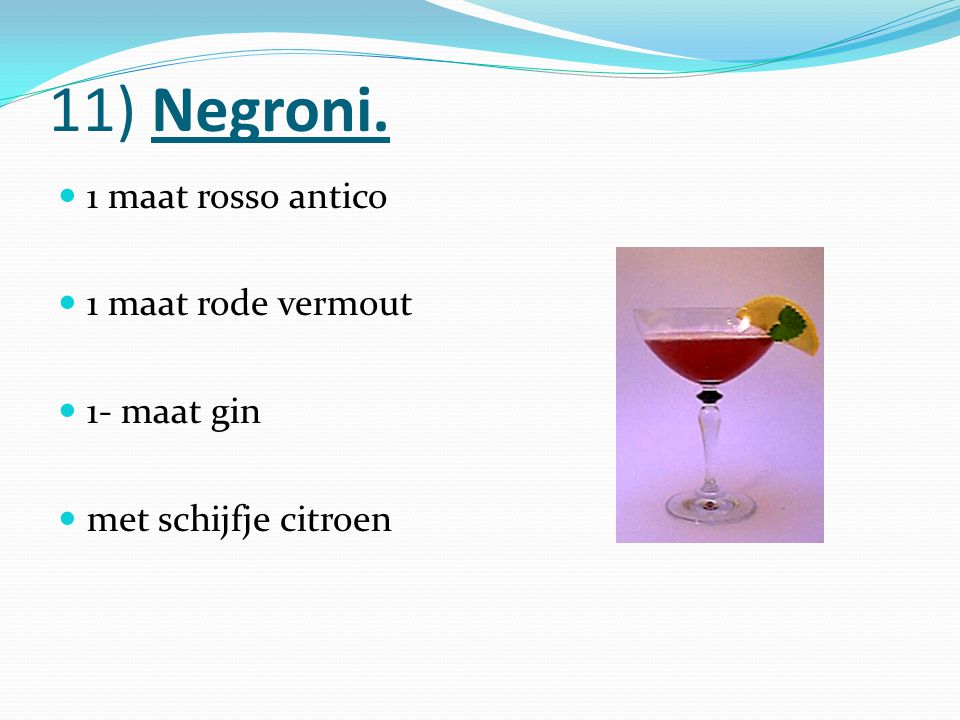 11) Negroni. 1 maat rosso antico 1 maat rode vermout 1- maat gin