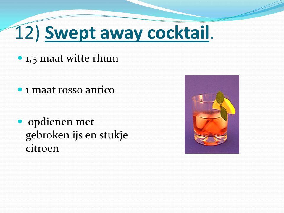 12) Swept away cocktail. 1,5 maat witte rhum 1 maat rosso antico