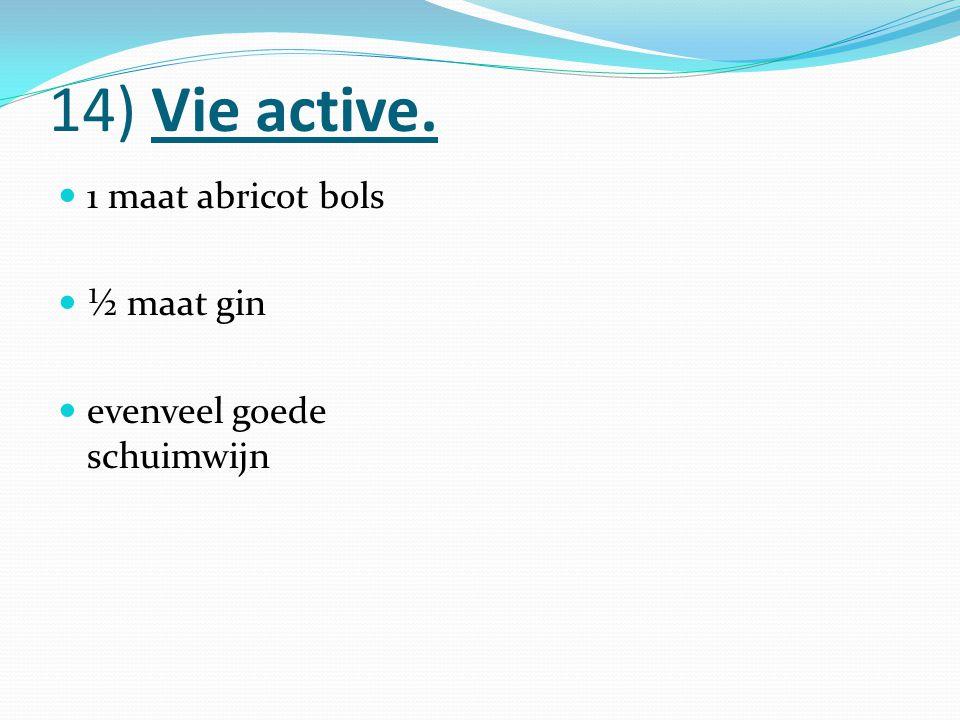 14) Vie active. 1 maat abricot bols ½ maat gin