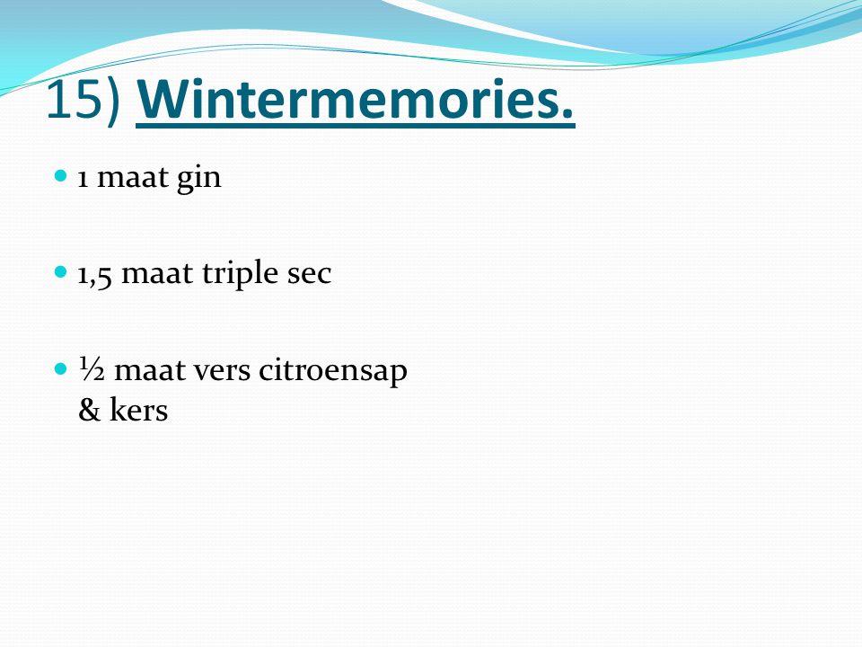 15) Wintermemories. 1 maat gin 1,5 maat triple sec