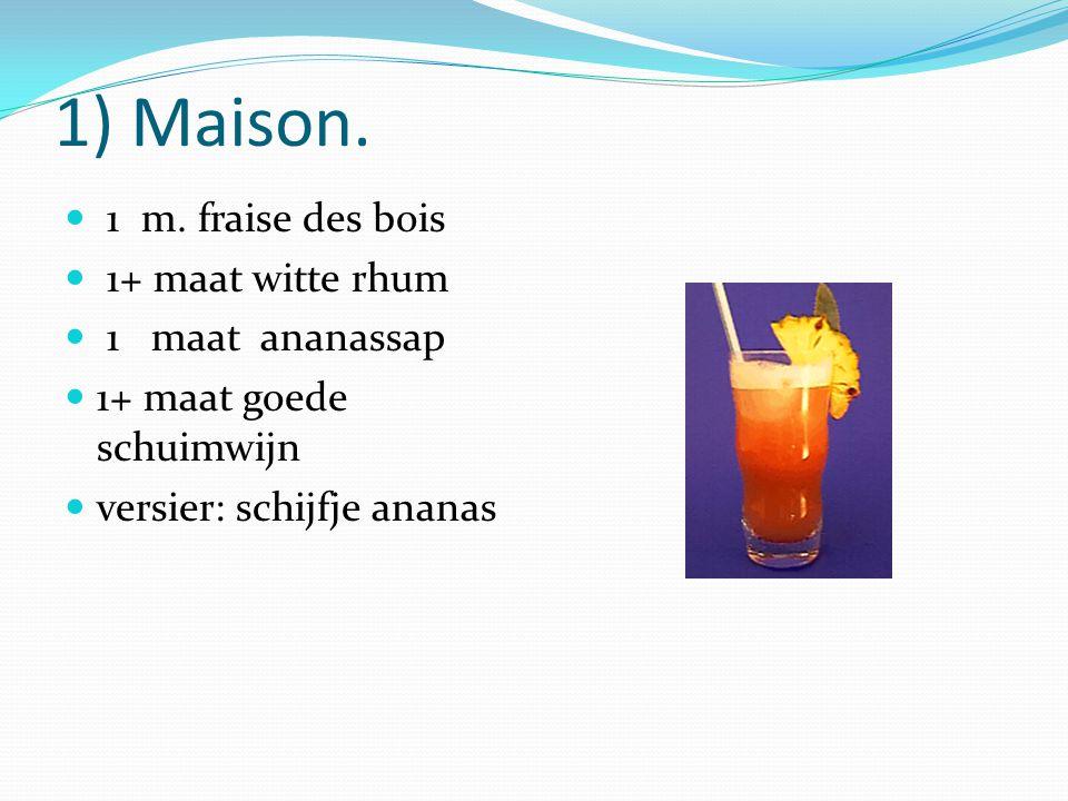 1) Maison. 1 m. fraise des bois 1+ maat witte rhum 1 maat ananassap