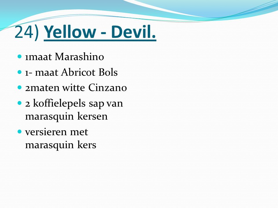 24) Yellow - Devil. 1maat Marashino 1- maat Abricot Bols
