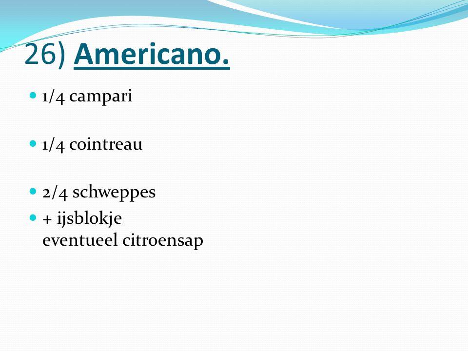 26) Americano. 1/4 campari 1/4 cointreau 2/4 schweppes
