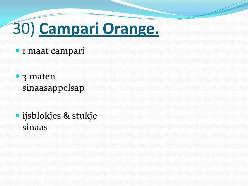 30) Campari Orange. 1 maat campari 3 maten sinaasappelsap
