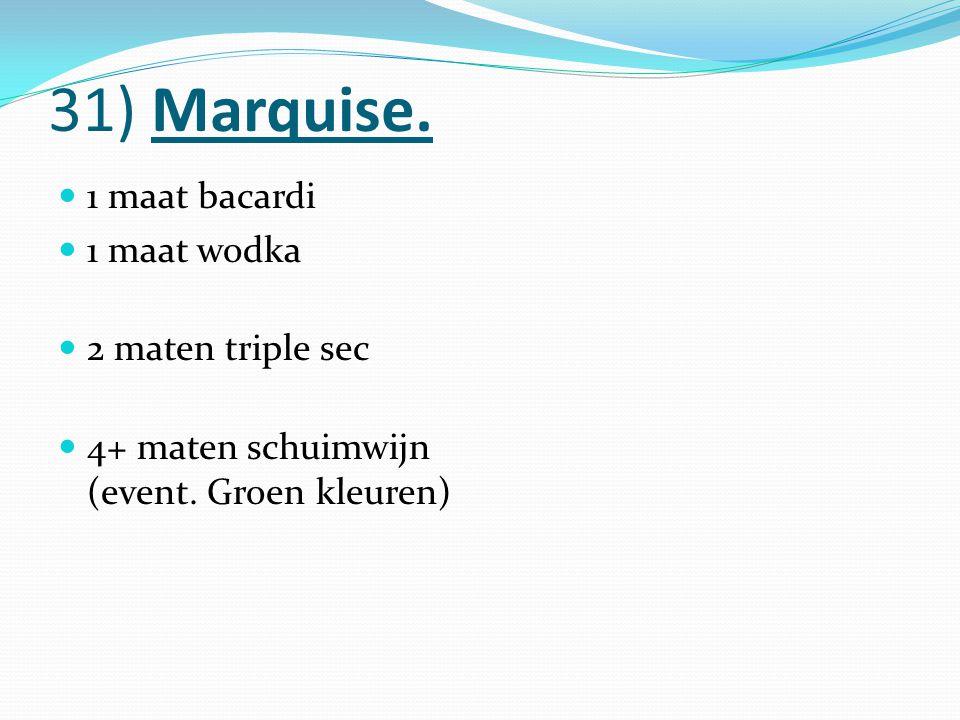 31) Marquise. 1 maat bacardi 1 maat wodka 2 maten triple sec