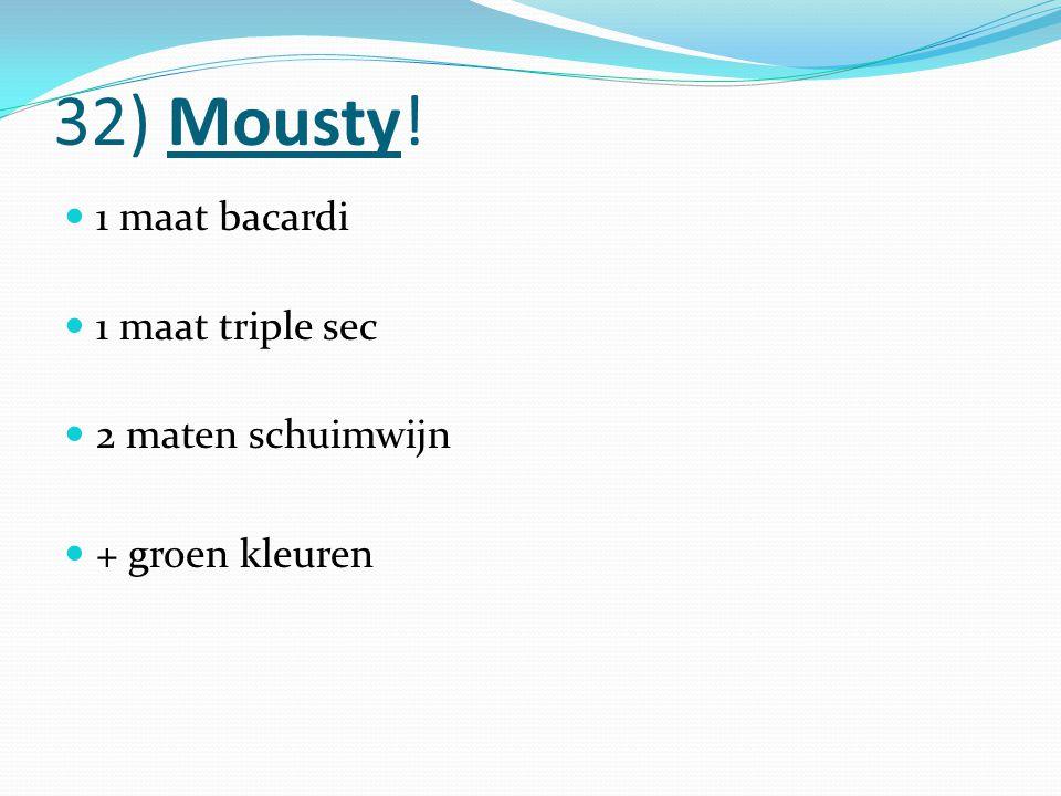 32) Mousty! 1 maat bacardi 1 maat triple sec 2 maten schuimwijn