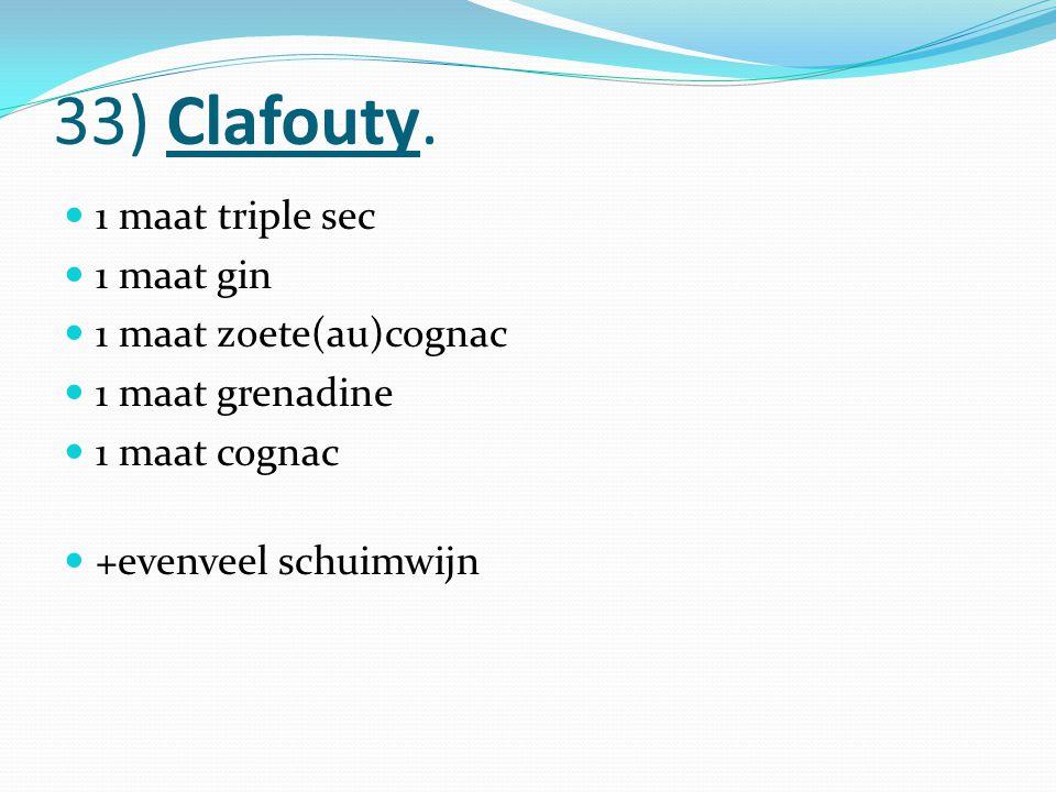 33) Clafouty. 1 maat triple sec 1 maat gin 1 maat zoete(au)cognac