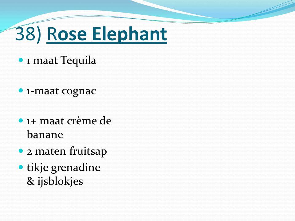38) Rose Elephant 1 maat Tequila 1-maat cognac 1+ maat crème de banane