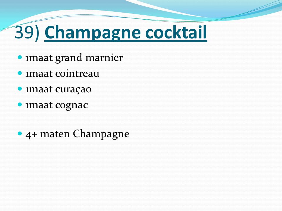39) Champagne cocktail 1maat grand marnier 1maat cointreau