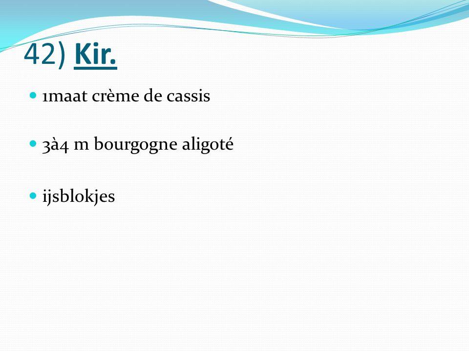 42) Kir. 1maat crème de cassis 3à4 m bourgogne aligoté ijsblokjes