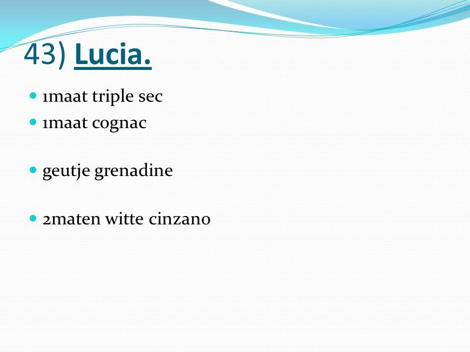 43) Lucia. 1maat triple sec 1maat cognac geutje grenadine