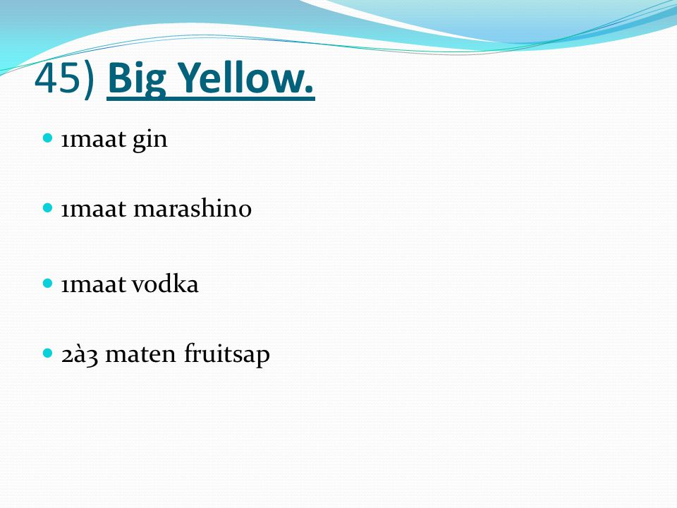 45) Big Yellow. 1maat gin 1maat marashino 1maat vodka