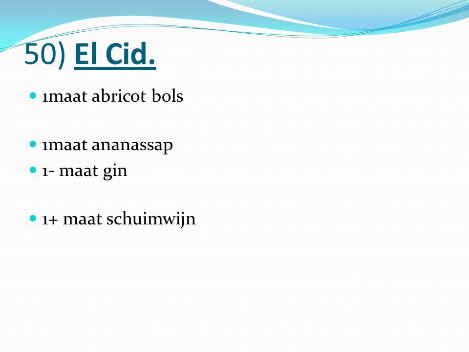 50) El Cid. 1maat abricot bols 1maat ananassap 1- maat gin