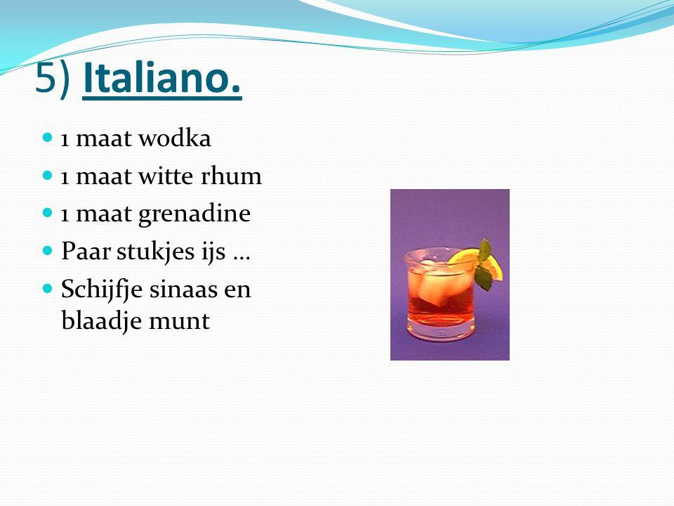 5) Italiano. 1 maat wodka 1 maat witte rhum 1 maat grenadine