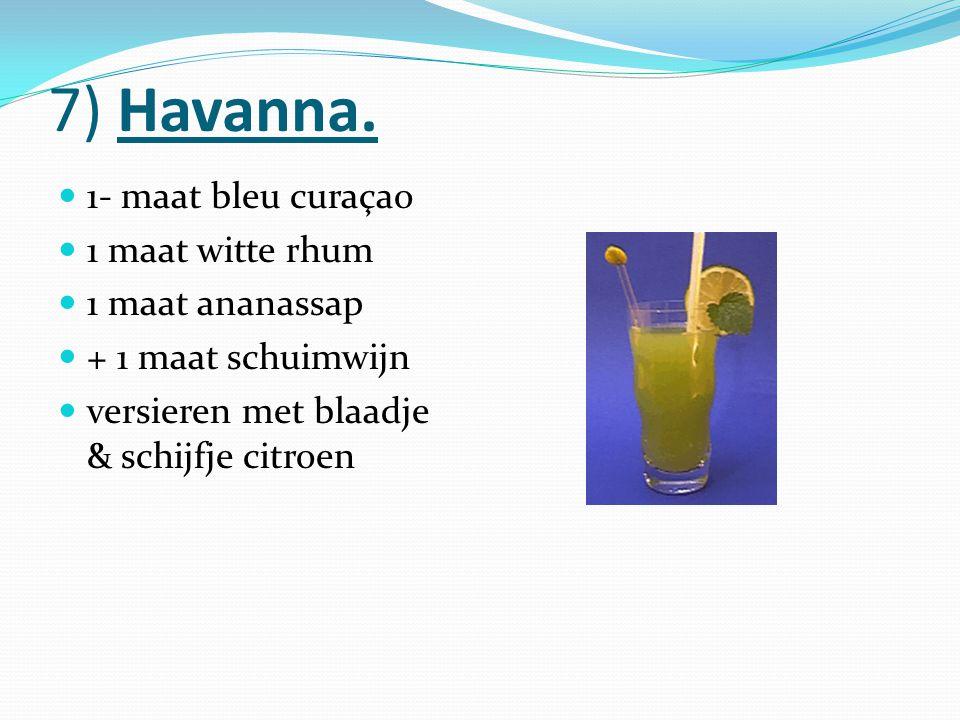 7) Havanna. 1- maat bleu curaçao 1 maat witte rhum 1 maat ananassap