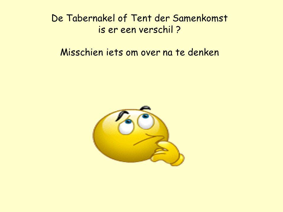 De Tabernakel of Tent der Samenkomst is er een verschil