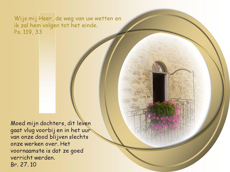 Wijs mij Heer, de weg van uw wetten en ik zal hem volgen tot het einde