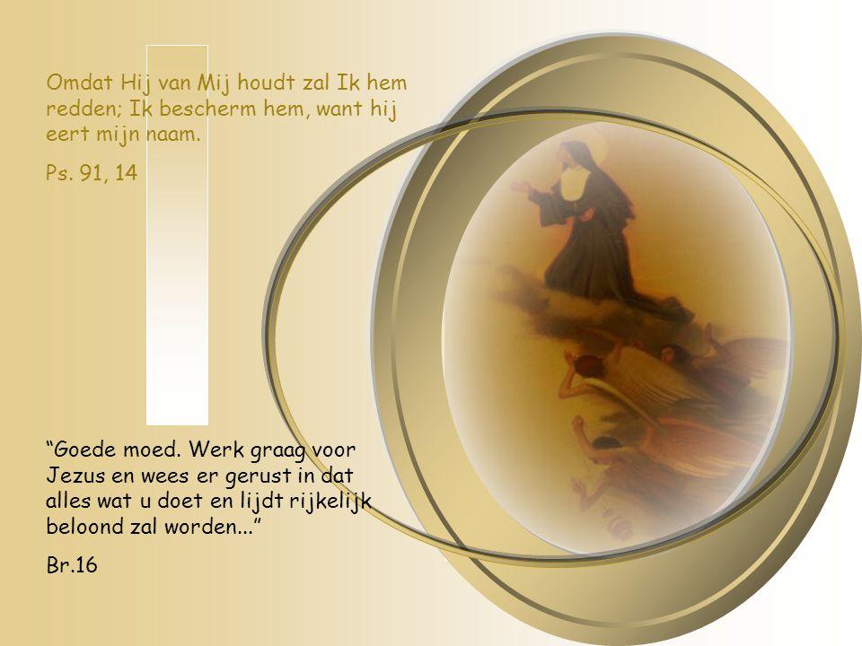 Omdat Hij van Mij houdt zal Ik hem redden; Ik bescherm hem, want hij eert mijn naam.