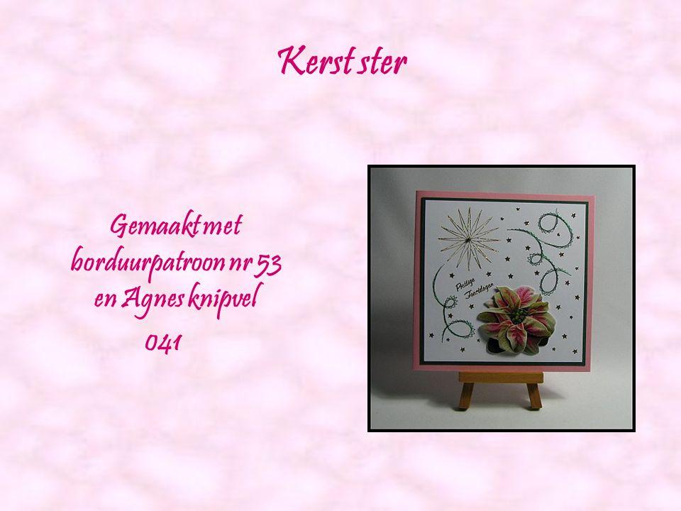 Gemaakt met borduurpatroon nr 53 en Agnes knipvel