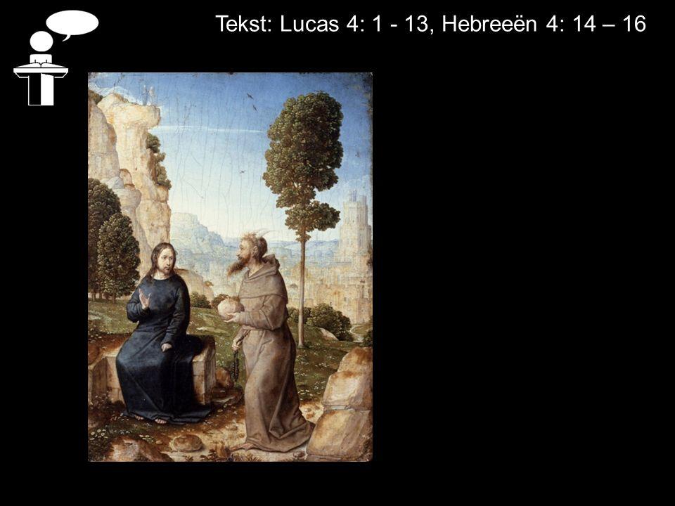 Tekst: Lucas 4: 1 - 13, Hebreeën 4: 14 – 16