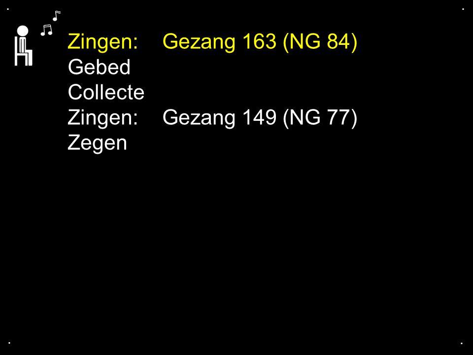 Zingen: Gezang 163 (NG 84) Gebed Collecte Zingen: Gezang 149 (NG 77)