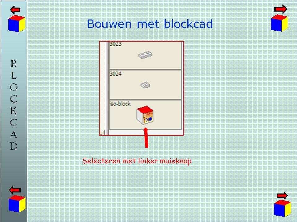 Bouwen met blockcad Selecteren met linker muisknop